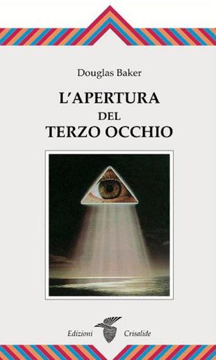 L'APERTURA DEL TERZO OCCHIO. Douglas Baker