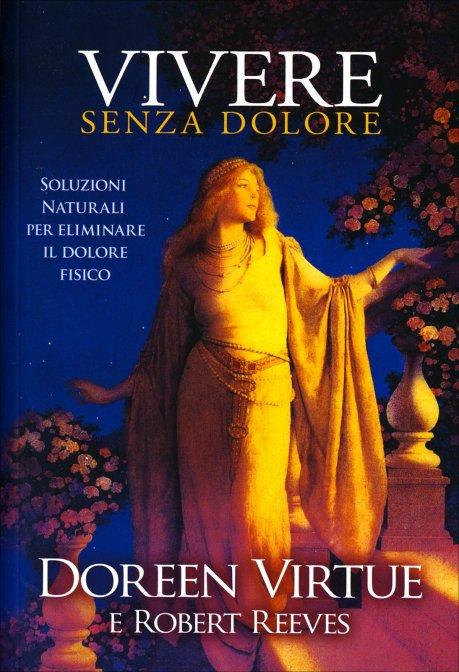 VIVERE SENZA DOLORE. Doreen Virtue, Robert Reeves