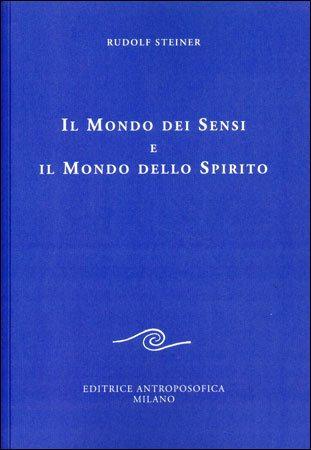 IL MONDO DEI SENSI E IL MONDO DELLO SPIRITO. Rudolf Steiner