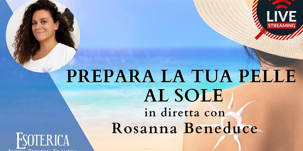 PREPARA LA TUA PELLE AL SOLE. Live Streaming con Rosanna Beneduce
