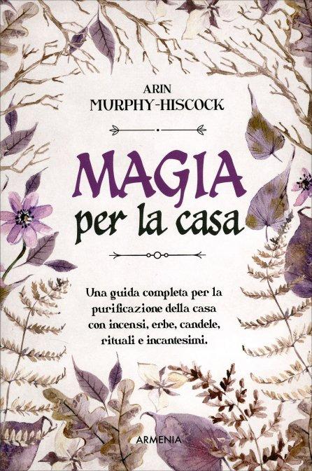 MAGIA PER LA CASA. Arin Murphy-Hiscock