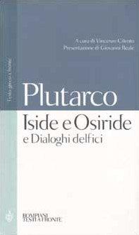 ISIDE E OSIRIDE E DIALOGHI DELFICI. Plutarco