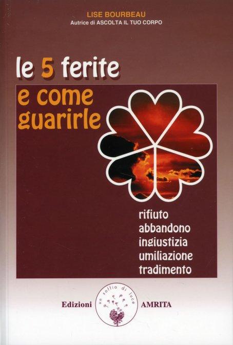 LE 5 FERITE E COME GUARIRLE. Lise Bourbeau
