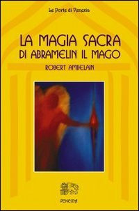 LA MAGIA SACRA DI ABRAMELIN IL MAGO. Robert Ambelain