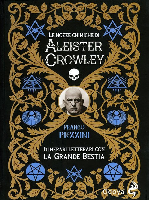 LE NOZZE CHIMICHE DI ALEISTER CROWLEY. Franco Pezzini