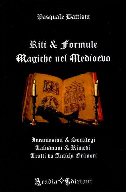 RITI E FORMULE MAGICHE NEL MEDIOEVO. Pasquale Battista