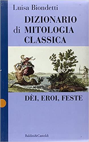 DIZIONARIO DI MITOLOGIA CLASSICA. Luisa Biondetti