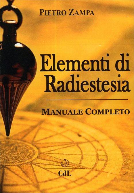 ELEMENTI DI RADIESTESIA-MANUALE COMPLETO. Pietro Zampa