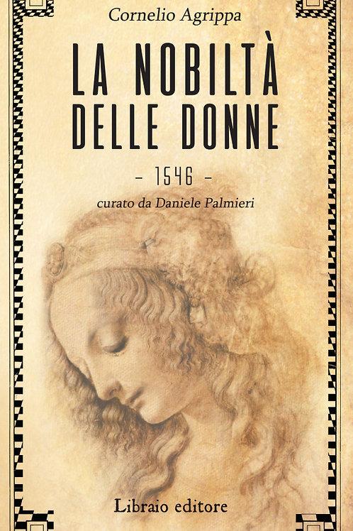 LA NOBILTÀ' DELLE DONNE. Enrico Cornelio Agrippa