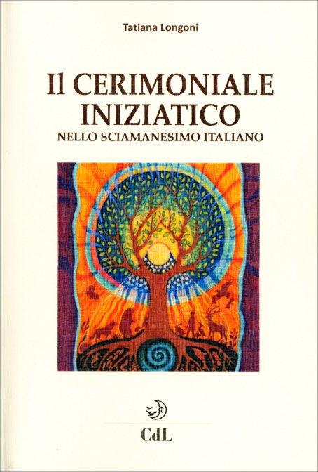 IL CERIMONIALE INZIATICO NELLO SCIAMANESIMO ITALIANO. Tatiana Longoni
