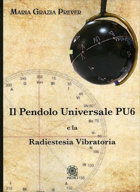 IL PENDOLO UNIVERSALE PU6 E LA RADIESTESIA VIBRATORIA. Maria Grazia Prever