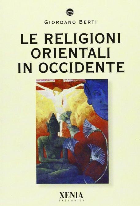 LE RELIGIONI ORIENTALI IN OCCIDENTE. Giordano Berti