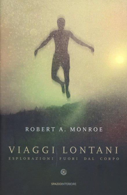 VIAGGI LONTANI. Robert A. Monroe