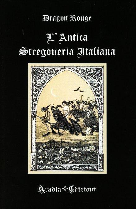 L'ANTICA STREGONERIA ITALIANA. Dragon Rouge