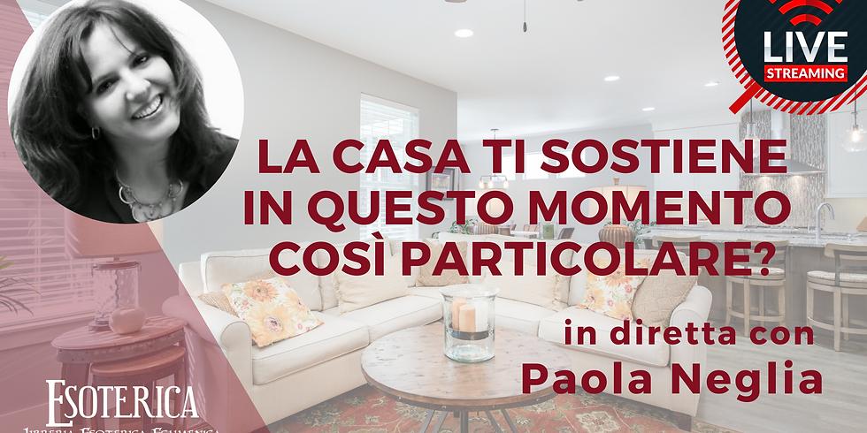 LA CASA TI SOSTIENE IN QUESTO MOMENTO COSI' PARTICOLARE? Live Streaming con Paola Neglia