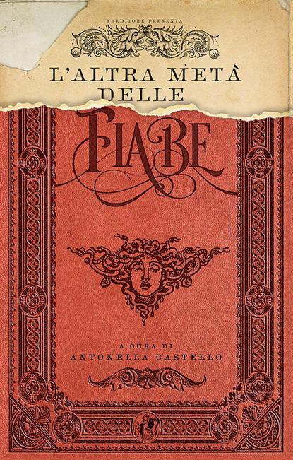 L'ALTRA META' DELLE FIABE - Antonella Castello