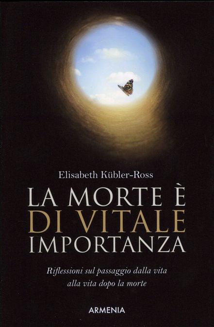 LA MORTE È DI VITALE IMPORTANZA. Elisabeth Kübler-Ross