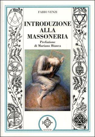 INTRODUZIONE ALLA MASSONERIA. Fabio Venzi