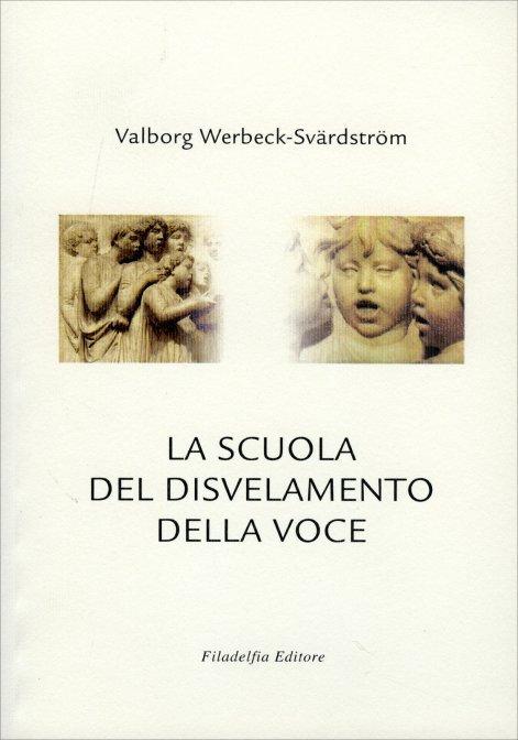 LA SCUOLA DEL DISVELAMENTO DELLA VOCE. Valborg Werbeck-Svardstorm
