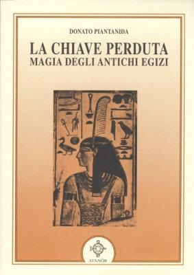 LA CHIAVE PERDUTA. MAGIA DEGLI ANTICHI EGIZI. Donato Piantanida