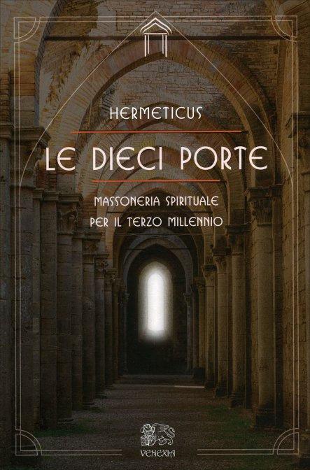 LE DIECI PORTE -Massoneria spirituale per il nuovo millennio. Hermeticus
