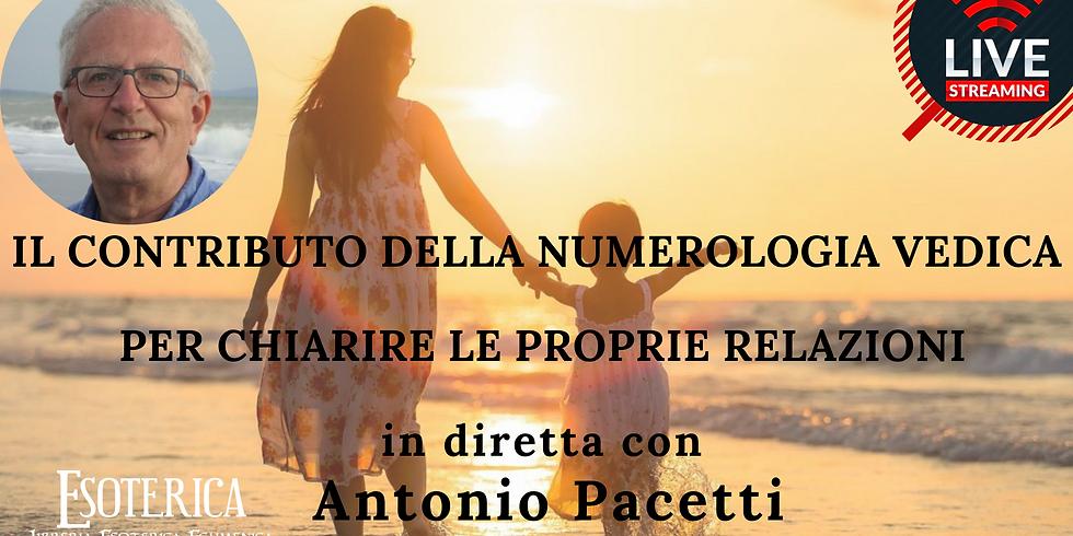 IL CONTRIBUTO DELLA NUMEROLOGIA VEDICA PER CHIARIRE LE PROPRIE RELAZIONI. Live Streaming con Antonio Pacetti