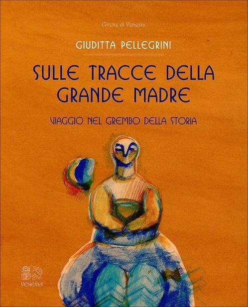 SULLE TRACCE DELLA GRANDE MADRE. Giuditta Pellegrini