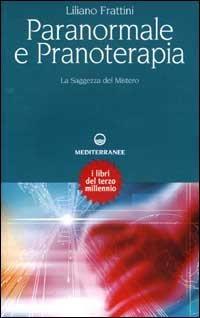 PARANORMALE E PRANOTERAPIA. Liliano Frattini