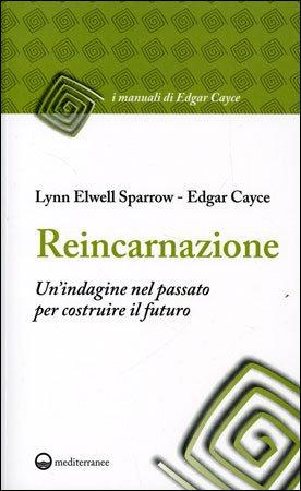 REINCARNAZIONE. Edgar Cayce , Lynn Elwell Sparrow