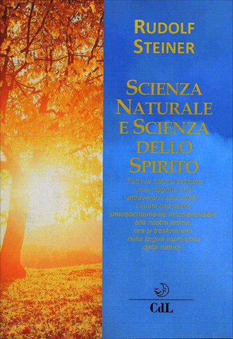 SCIENZA NATURALE E SCIENZA DELLO SPIRITO. Rudolf Steiner