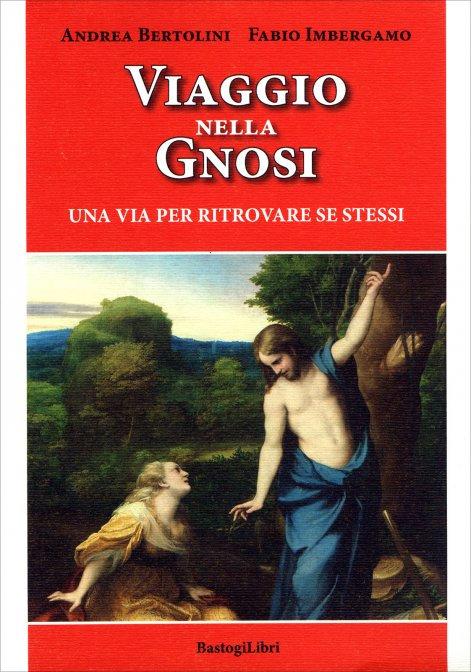 VIAGGIO NELLA GNOSI. Andrea Bertolini,  Fabio Imbergamo