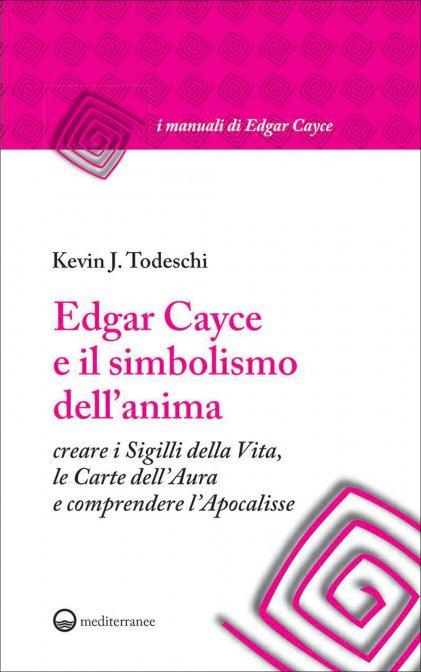 EDGAR CAYCE E IL SIMBOLISMO DELL'ANIMA. Kevin Todeschi