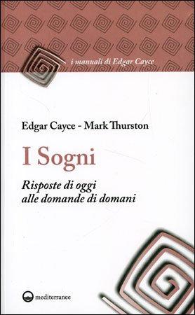 I SOGNI. Edgar Cayce , Mark Thurston