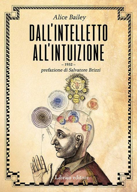 DALL'INTELLETTO ALL'INTUIZIONE. Alice A. Bailey