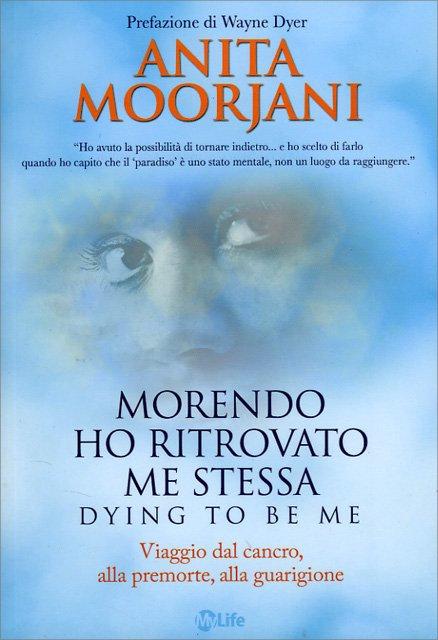 MORENDO HO RITROVATO ME STESSA. Anita Moorjani