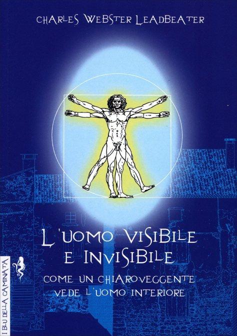 L'UOMO VISIBILE E INVISIBILE. C.W. Leadbeater