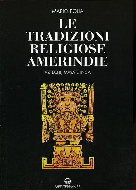 LE TRADIZIONI RELIGIOSE AMERINDINE. Mario Polia