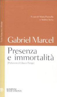 PRESENZA E IMMORTALITÀ. Gabriel Marcel