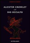 ALEISTER CROWLEY E IL DIO OCCULTO. Kenneth Grant