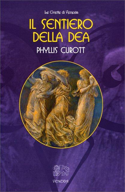 IL SENTIERO DELLA DEA. Phyllis Curott
