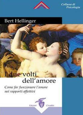 I DUE VOLTI DELL'AMORE. Bert Hellinger