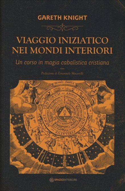 VIAGGIO INIZIATICO NEI MONDI INTERIORI. Un corso di magia cabalistica cristiana.