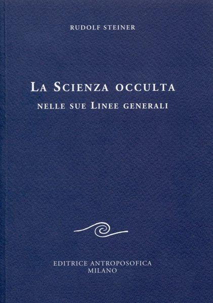 LA SCIENZA OCCULTA NELLE SUE LINEE GENERALI. Rudolf Steiner