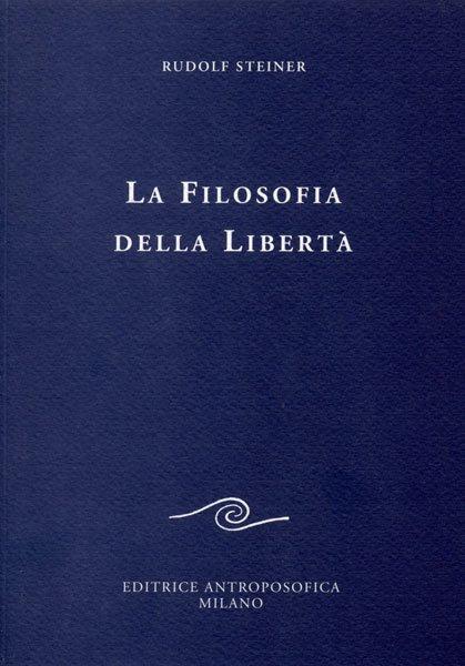 LA FILOSOFIA DELLA LIBERTÀ.  Rudolf Steiner