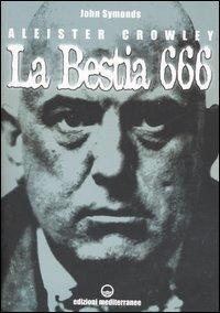 ALEISTER CROWLEY LA BESTIA 666. John Symonds