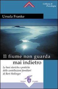 IL FIUME NON GUARDA MAI INDIETRO. Ursula Franke