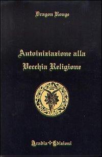 AUTOINIZIAZIONE ALLA VECCHIA RELIGIONE. Dragon Rouge