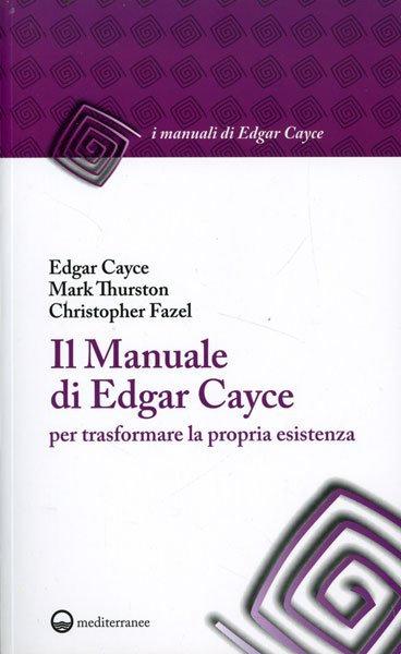 IL MANUALE DI EDGAR CAYCE . Edgar Cayce , Mark Thurston , Christopher Fazel