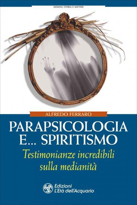 PARAPSICOLOGIA E SPIRITISMO. Alfredo Ferraro