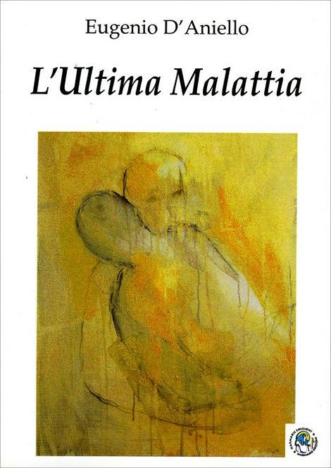 L'ULTIMA MALATTIA. Eugenio D'Aniello